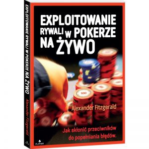 """""""Exploitowanie rywali w pokerze na żywo"""" – Alexander Fitzgerald"""